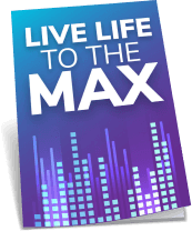 live life the max
